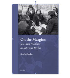 "Towards entry ""New publication by Gerdien Jonker: ""On the Margins – Jews and Muslims in Interwar Berlin"""""